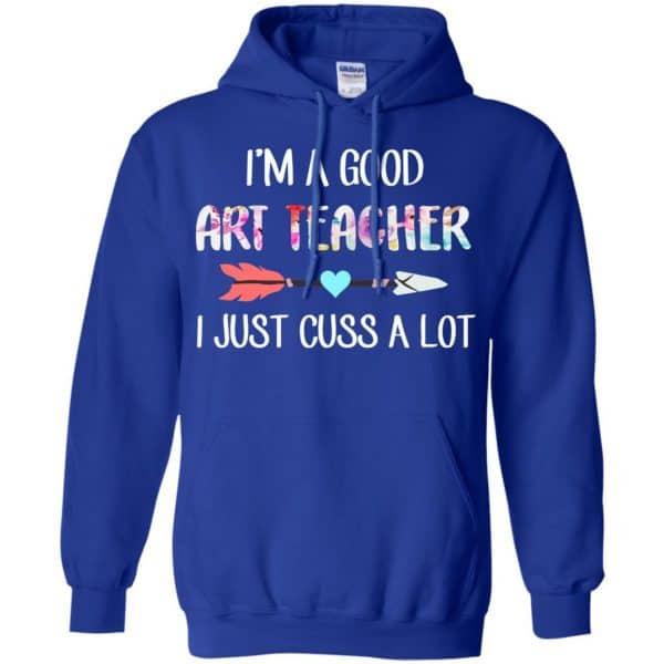 I'm A Good Art Teacher I Just Cuss A Lot T-Shirts, Hoodie, Tank Apparel 10