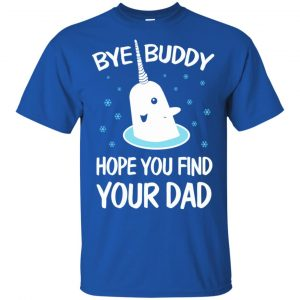 Bye Buddy Hope You Find Your Dad T-Shirts, Hoodie, Sweater Apparel