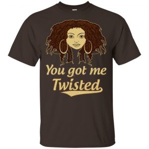You Got Me Twisted Shirt, Hoodie, Tank Apparel 2