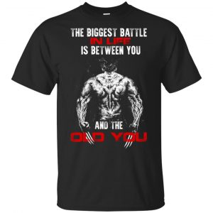 The Biggest Battle In Life Is Between You And The Old You Shirt, Hoodie, Tank Apparel