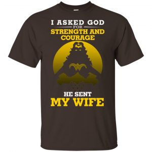I Asked God For Strength And Courage He Sent My Wife Shirt, Hoodie, Tank Apparel