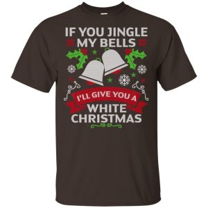 If You Jingle My Bells I'll Give You A White Christmas T-Shirts, Hoodie, Tank Apparel 2