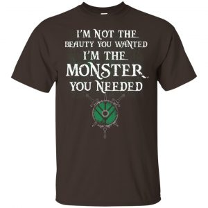 I'm Not The Beauty You Wanted I'm The Monster You Needed Shirt, Hoodie, Tank Apparel 2