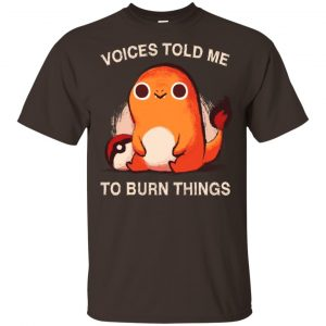 Voices Told Me To Burn Things Shirt, Hoodie, Tank