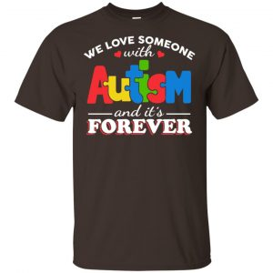 Autism: We Love Someone With Autism And It's Forever T-Shirts, Hoodie, Tank Apparel