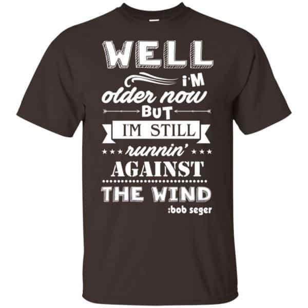 Bob Seger: I'm Older Now But I'm Still Running Against The Wind T-Shirts, Hoodies, Tank Apparel 4