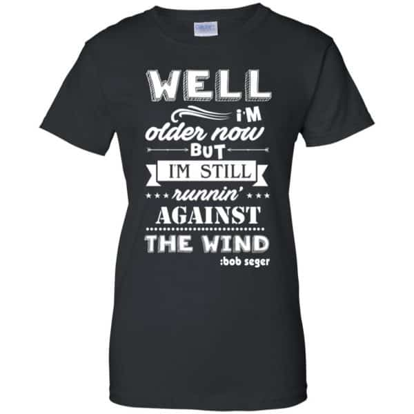 Bob Seger: I'm Older Now But I'm Still Running Against The Wind T-Shirts, Hoodies, Tank Apparel 11