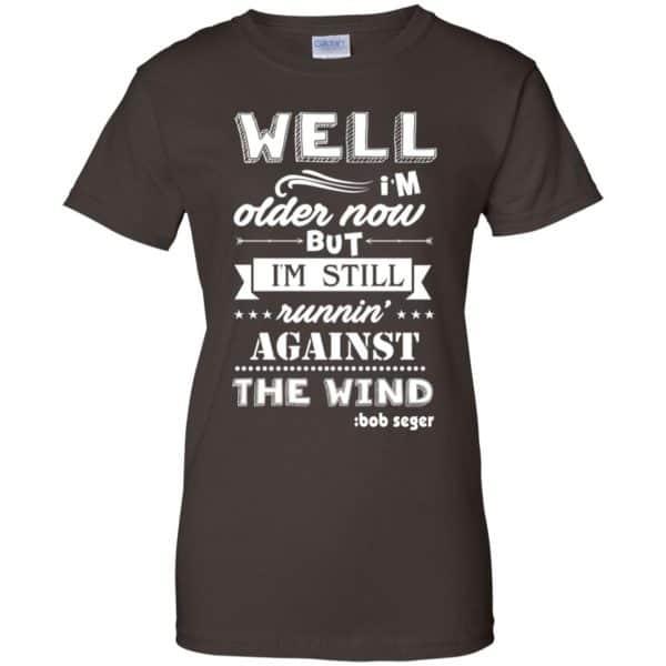 Bob Seger: I'm Older Now But I'm Still Running Against The Wind T-Shirts, Hoodies, Tank Apparel 12