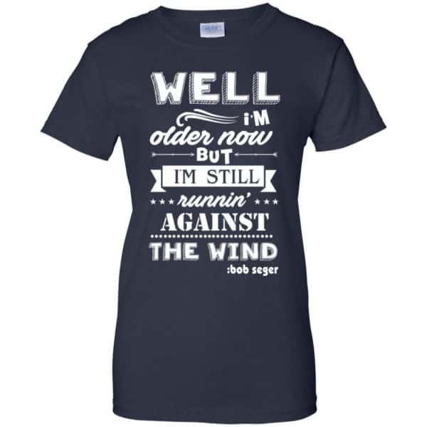 Bob Seger: I'm Older Now But I'm Still Running Against The Wind T-Shirts, Hoodies, Tank Apparel 13
