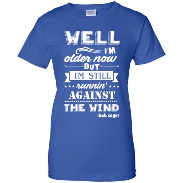 Bob Seger: I'm Older Now But I'm Still Running Against The Wind T-Shirts, Hoodies, Tank Apparel 14