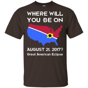 Solar Eclipse 2017: Where Will You Be On August 2017 Shirt, Hoodie, Tank