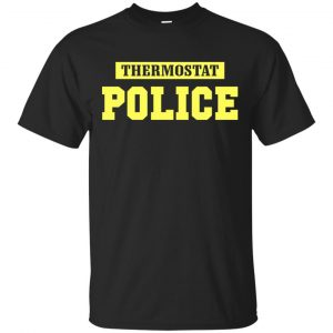 Thermostat Police Shirt, Hoodie, Tank Apparel