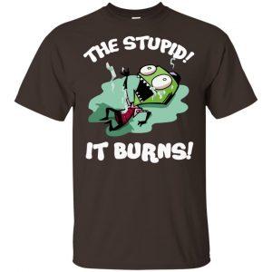 The Stupid It Burns Invader Zim Shirt, Hoodie, Tank Apparel 2