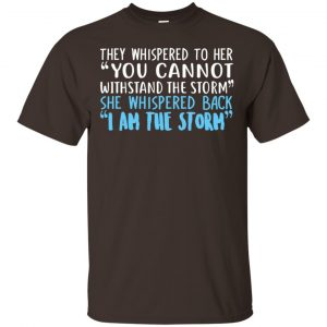 I Am The Storm: They Whispered To Her You Cannot Withstand The Storm She Whispered Back T-Shirts, Hoodie, Tank Apparel 2