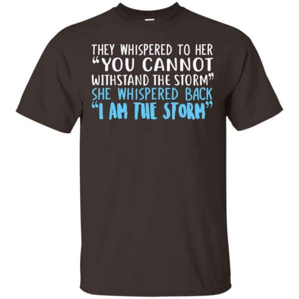 I Am The Storm: They Whispered To Her You Cannot Withstand The Storm She Whispered Back T-Shirts, Hoodie, Tank Apparel 4