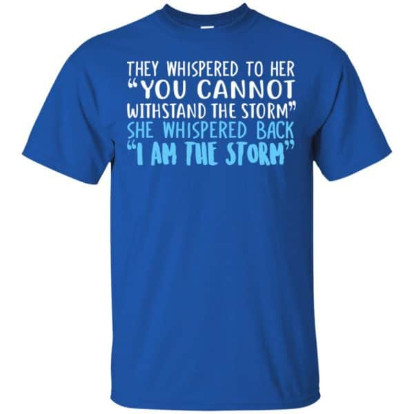 I Am The Storm: They Whispered To Her You Cannot Withstand The Storm She Whispered Back T-Shirts, Hoodie, Tank Apparel 5