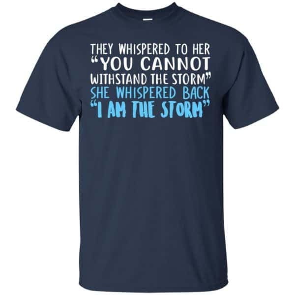 I Am The Storm: They Whispered To Her You Cannot Withstand The Storm She Whispered Back T-Shirts, Hoodie, Tank Apparel 6