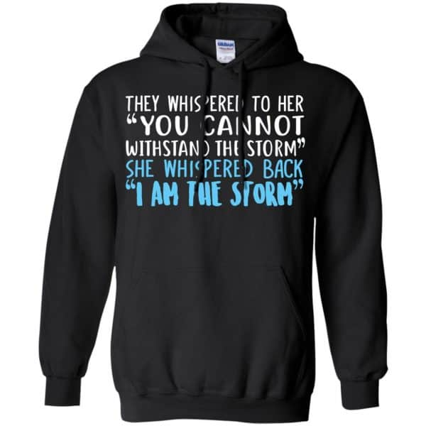 I Am The Storm: They Whispered To Her You Cannot Withstand The Storm She Whispered Back T-Shirts, Hoodie, Tank Apparel 7