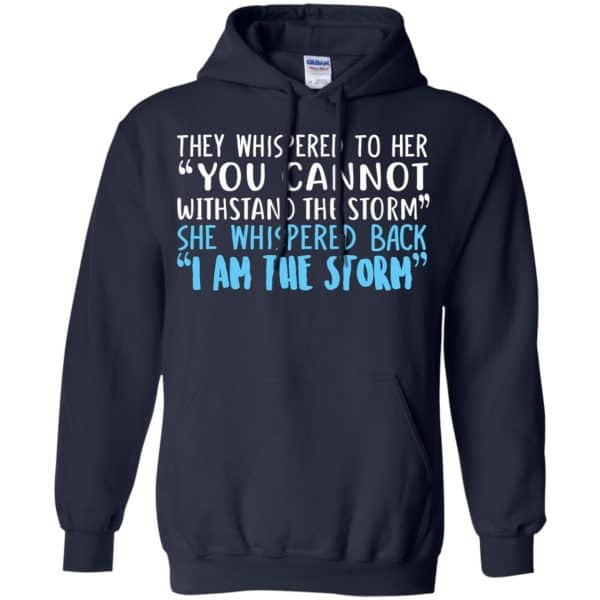 I Am The Storm: They Whispered To Her You Cannot Withstand The Storm She Whispered Back T-Shirts, Hoodie, Tank Apparel 8