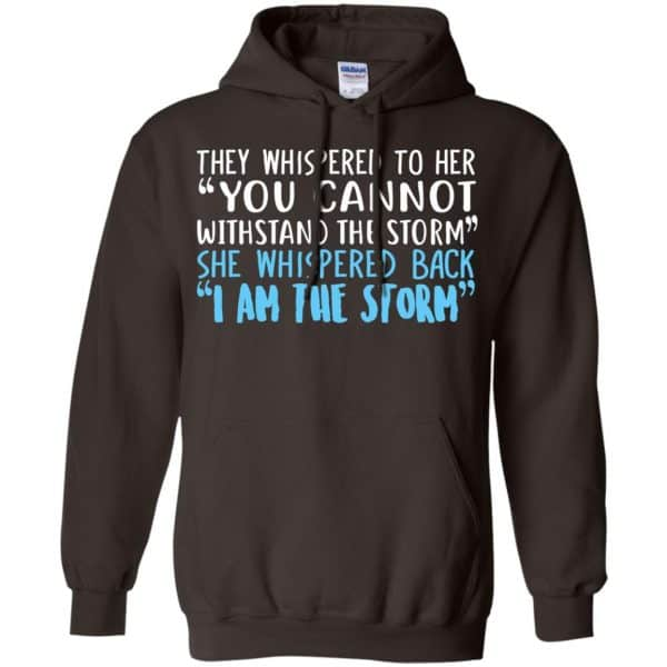 I Am The Storm: They Whispered To Her You Cannot Withstand The Storm She Whispered Back T-Shirts, Hoodie, Tank Apparel 9