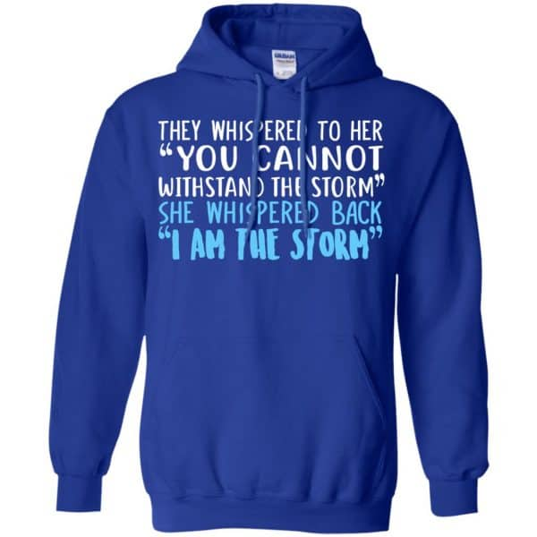 I Am The Storm: They Whispered To Her You Cannot Withstand The Storm She Whispered Back T-Shirts, Hoodie, Tank Apparel 10