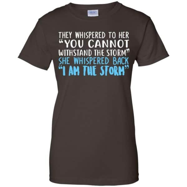 I Am The Storm: They Whispered To Her You Cannot Withstand The Storm She Whispered Back T-Shirts, Hoodie, Tank Apparel 12