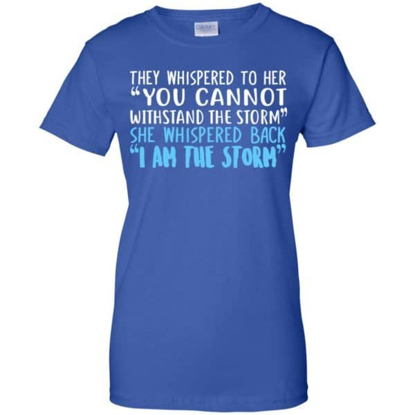 I Am The Storm: They Whispered To Her You Cannot Withstand The Storm She Whispered Back T-Shirts, Hoodie, Tank Apparel 14