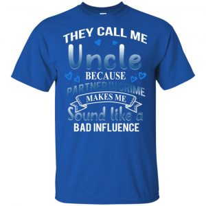 They Call Me Uncle Because Partner In Crime Makes Me Sound Like A Bad Influence Shirt, Hoodie, Tank