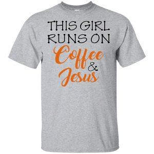 This Girl Runs On Coffee & Jesus Shirt, Hoodie, Tank Apparel