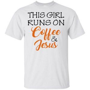 This Girl Runs On Coffee & Jesus Shirt, Hoodie, Tank Apparel 2