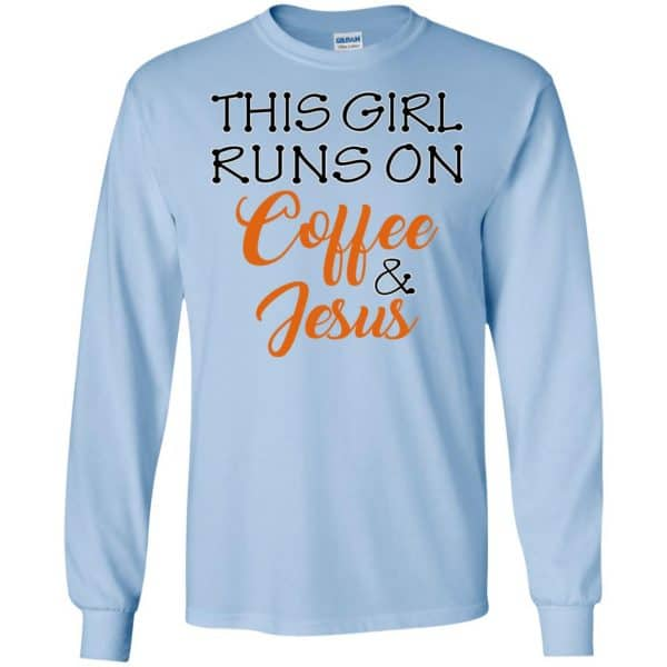 This Girl Runs On Coffee & Jesus Shirt, Hoodie, Tank Apparel 8