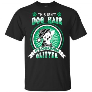 This Isn't Dog Hair It's Chihuahua Glitter T-Shirts, Hoodie, Tank