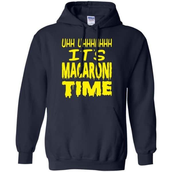Uhh Uhhhhhhh It's Macaroni Time Shirt, Hoodie, Tank Apparel