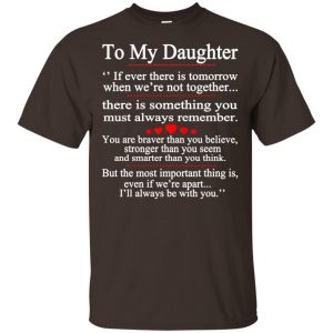 To My Daughter If Ever There Is Tomorrow When We're Not Together Shirt, Hoodie, Tank