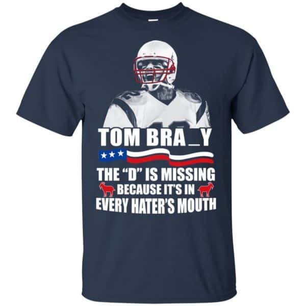 Tom Brady The D Is Missing Because It's In Every Hater's Mouth Shirt, Hoodie, Tank Apparel 6