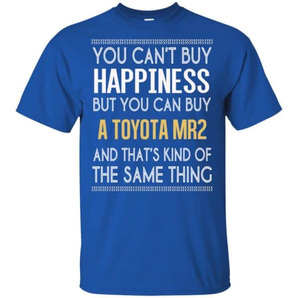 You Can't Buy Happiness But You Can Buy A Toyota MR2 And That's Kind Of The Same Thing Shirt, Hoodie, Tank Apparel 5