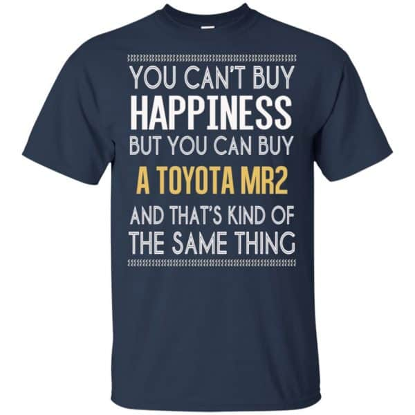 You Can't Buy Happiness But You Can Buy A Toyota MR2 And That's Kind Of The Same Thing Shirt, Hoodie, Tank Apparel 6