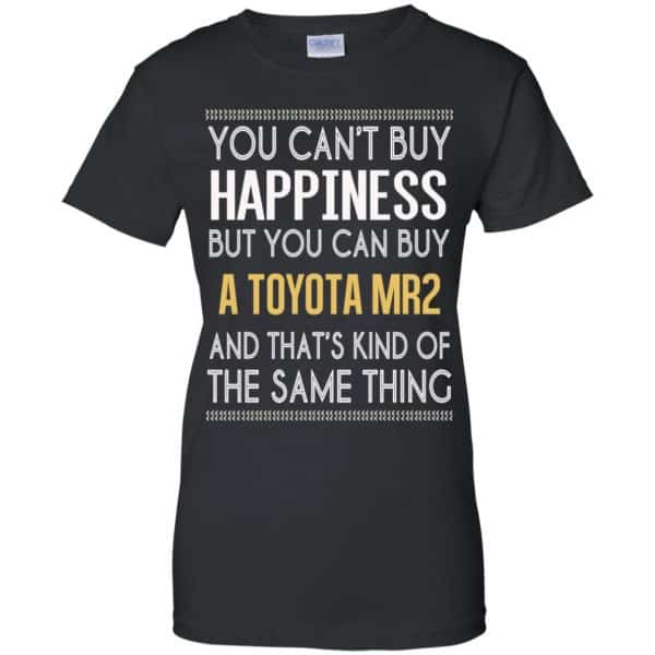 You Can't Buy Happiness But You Can Buy A Toyota MR2 And That's Kind Of The Same Thing Shirt, Hoodie, Tank Apparel 11