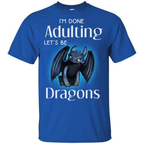 I'm Done Adulting Let's Be Dragons Shirt, Hoodie, Tank Apparel 5