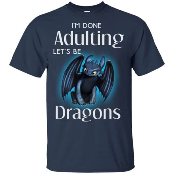 I'm Done Adulting Let's Be Dragons Shirt, Hoodie, Tank Apparel 6