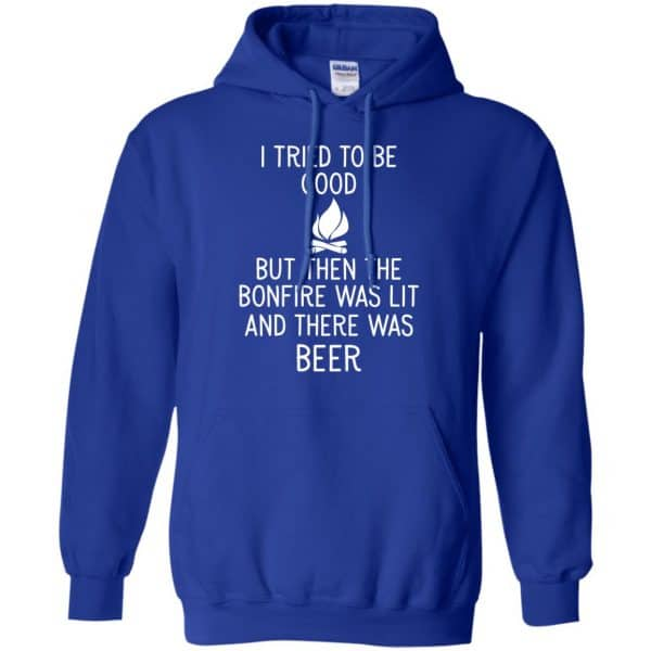I Tried To Be Good But Then The Bonfire Was Lit And There Was Beer Shirt, Hoodie, Tank Apparel 10
