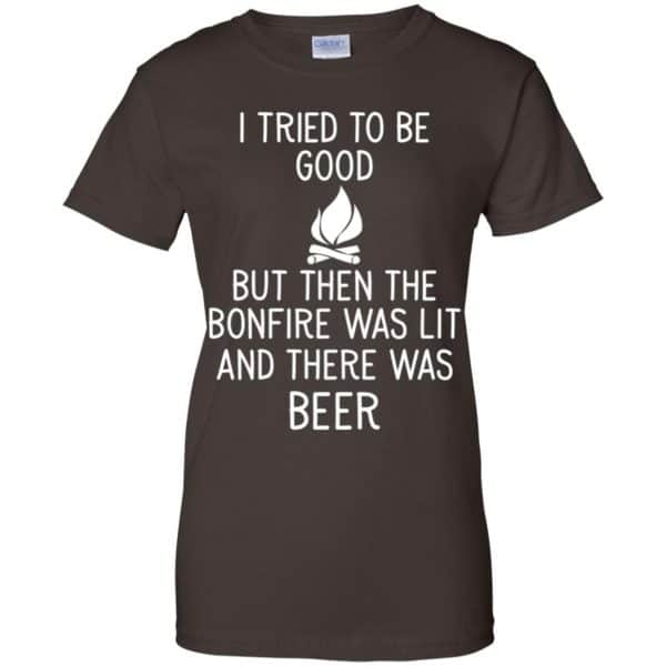 I Tried To Be Good But Then The Bonfire Was Lit And There Was Beer Shirt, Hoodie, Tank Apparel 12