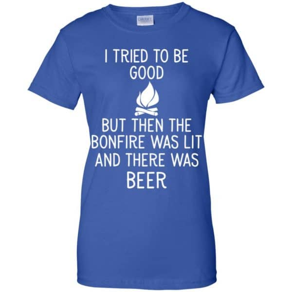 I Tried To Be Good But Then The Bonfire Was Lit And There Was Beer Shirt, Hoodie, Tank Apparel 14