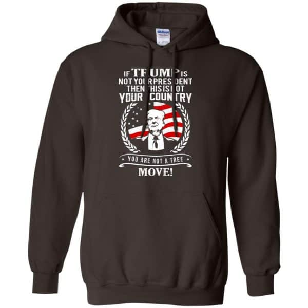 If Trump Is Not Your President Then This Is Not Your Country You Are Not A Tree Move Shirt, Hoodie, Tank Apparel 9
