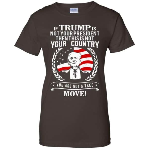 If Trump Is Not Your President Then This Is Not Your Country You Are Not A Tree Move Shirt, Hoodie, Tank Apparel 12