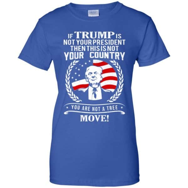 If Trump Is Not Your President Then This Is Not Your Country You Are Not A Tree Move Shirt, Hoodie, Tank Apparel 14