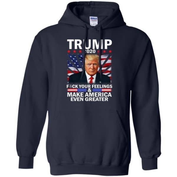 Donald Trump 2020 Fuck Your Feelings Make America Even Greater T-Shirts, Hoodie, Tank Apparel