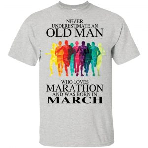 An Old Man Who Loves Marathon And Was Born In March T-Shirts, Hoodie, Tank