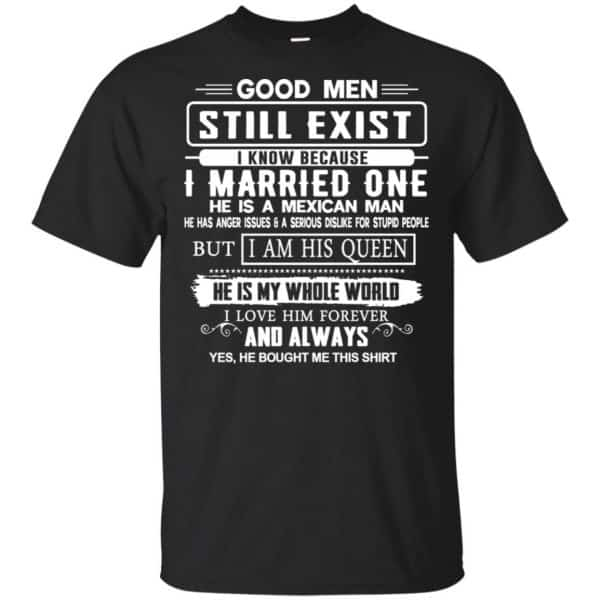 Good Men Still Exist I Married One He Is A Mexican Man T-Shirts, Hoodie, Tank Family 3