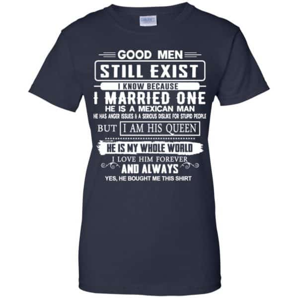 Good Men Still Exist I Married One He Is A Mexican Man T-Shirts, Hoodie, Tank